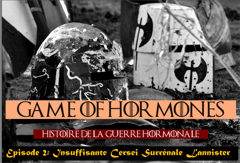 "Game of Hormones 2: Insuffisante Cersei ""Surrenale"" Lannister"