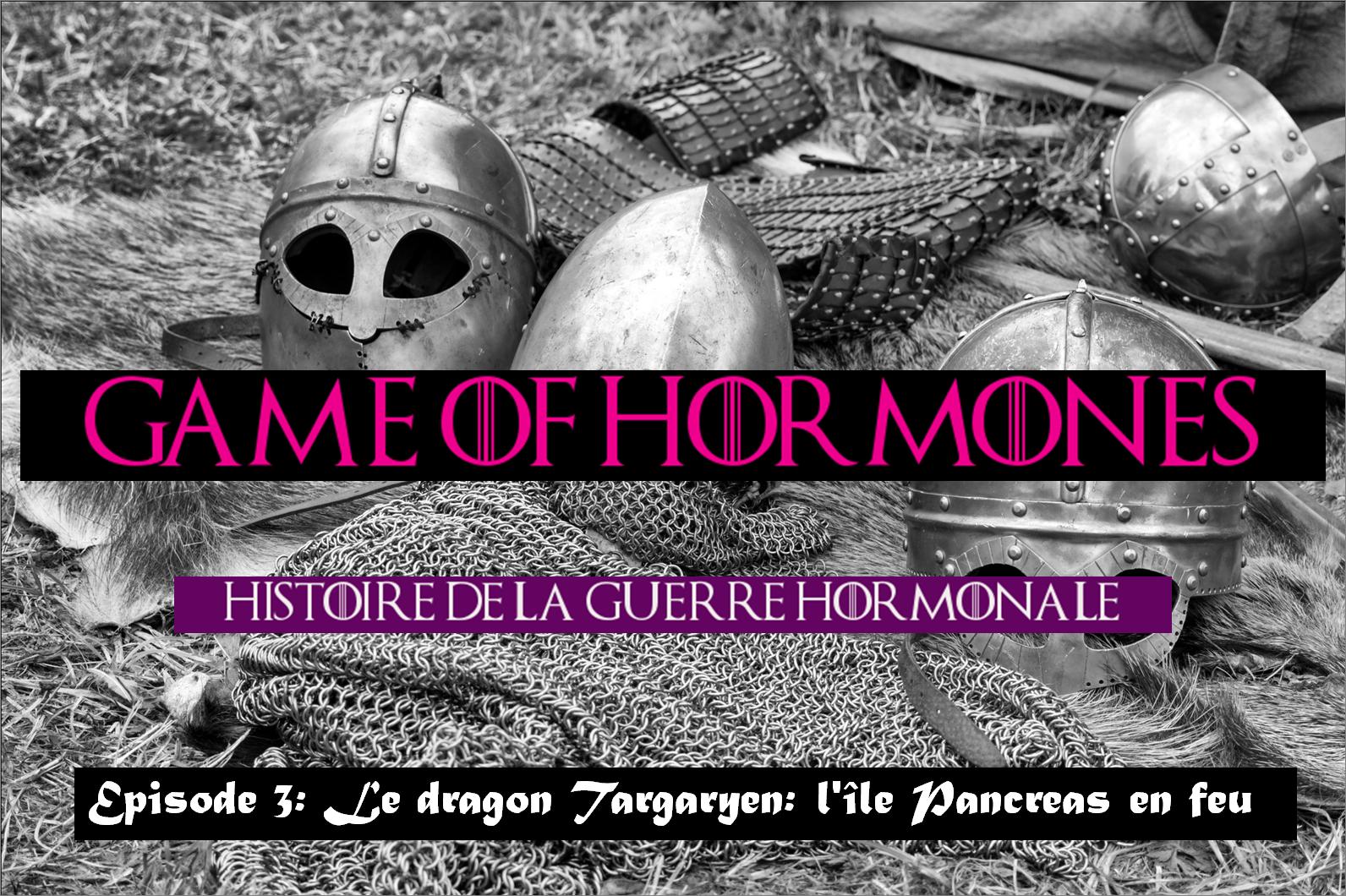Game of Hormones 3: le dragon Targaryen, l'île Pancreas en feu
