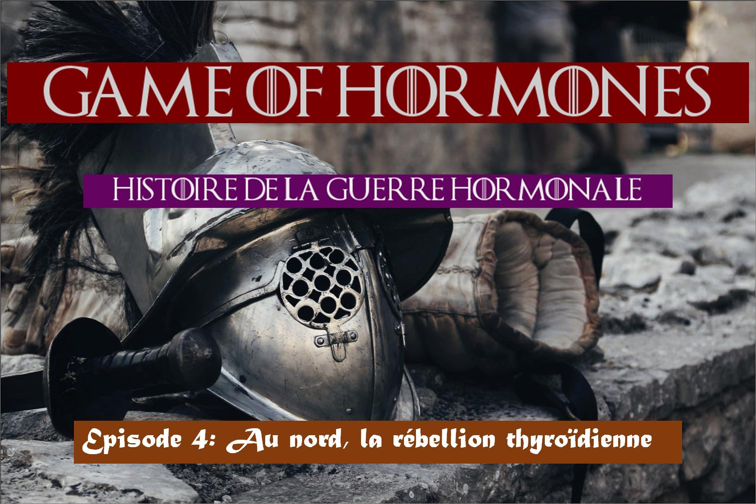 Game of Hormones 4: au nord, rébellion thyroïdienne
